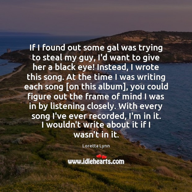 If I found out some gal was trying to steal my guy, Loretta Lynn Picture Quote