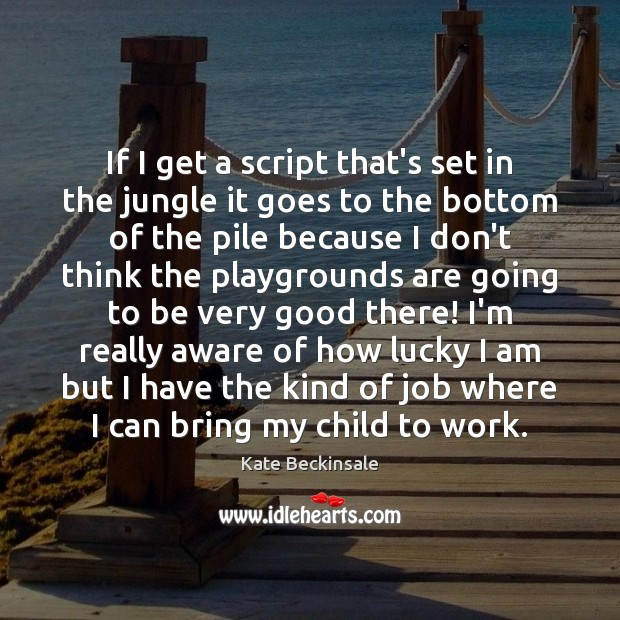 If I get a script that's set in the jungle it goes Kate Beckinsale Picture Quote