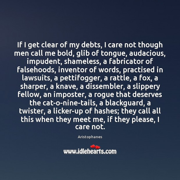 Image, If I get clear of my debts, I care not though men