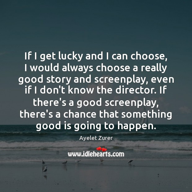 If I get lucky and I can choose, I would always choose Image