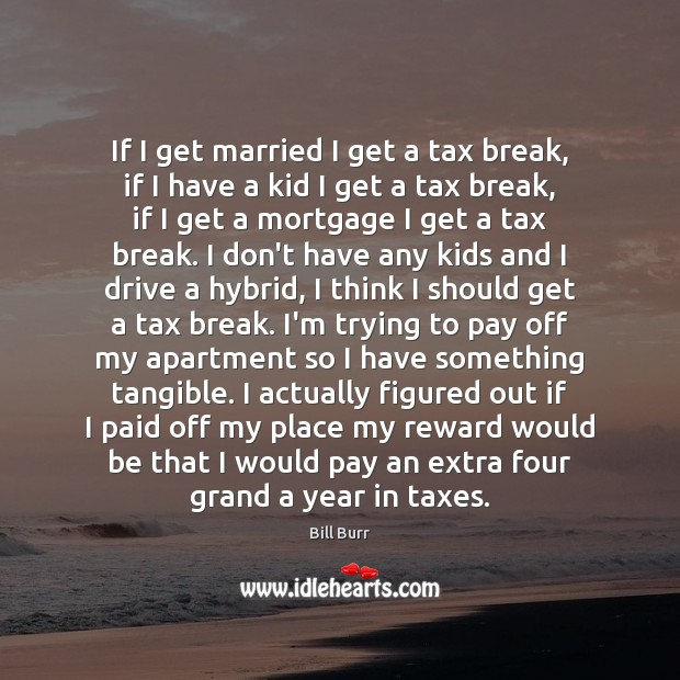 If I get married I get a tax break, if I have Image