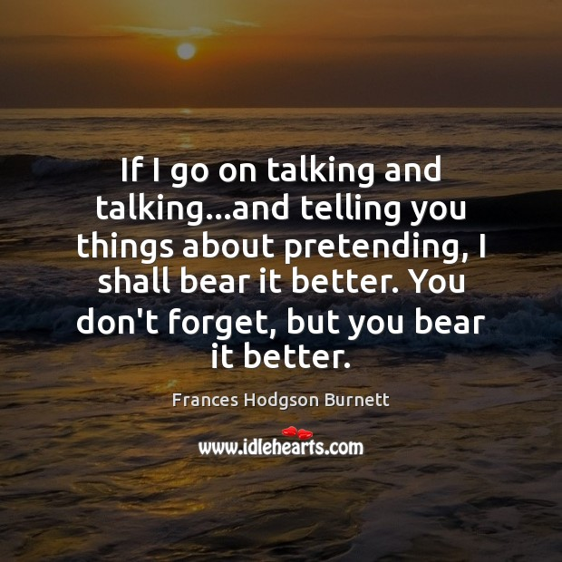 If I go on talking and talking…and telling you things about Frances Hodgson Burnett Picture Quote