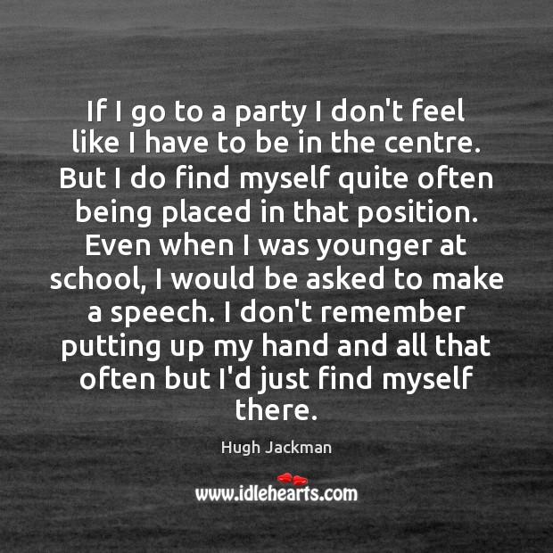 If I go to a party I don't feel like I have Image