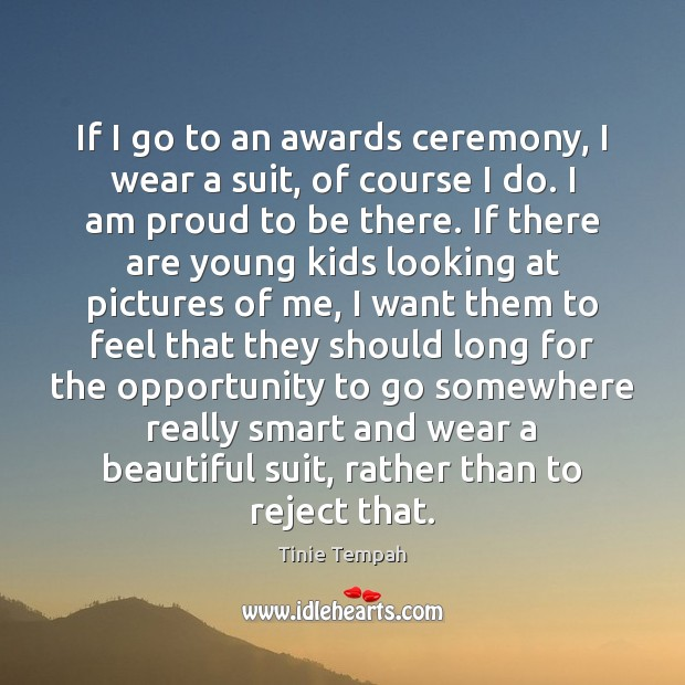 Image, If I go to an awards ceremony, I wear a suit, of