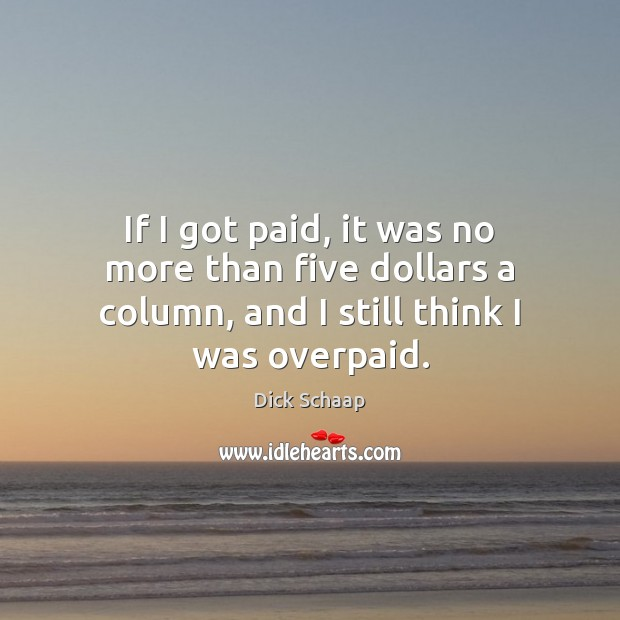 If I got paid, it was no more than five dollars a Dick Schaap Picture Quote
