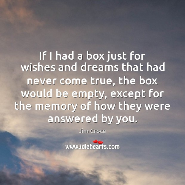 If I had a box just for wishes and dreams that had Jim Croce Picture Quote