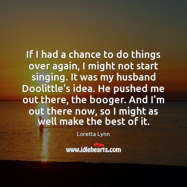 If I had a chance to do things over again, I might Loretta Lynn Picture Quote