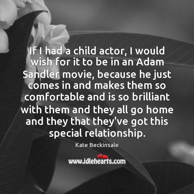 If I had a child actor, I would wish for it to Kate Beckinsale Picture Quote