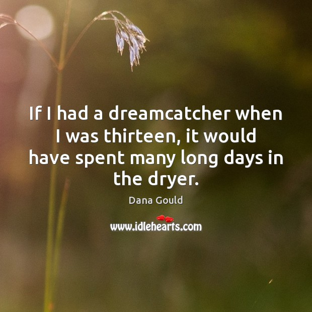 If I had a dreamcatcher when I was thirteen, it would have Dana Gould Picture Quote
