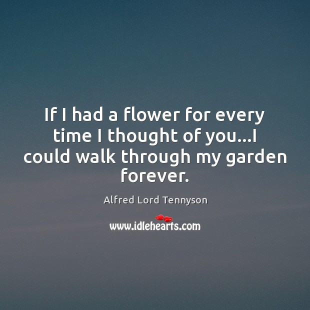 If I had a flower for every time I thought of you Thought of You Quotes Image