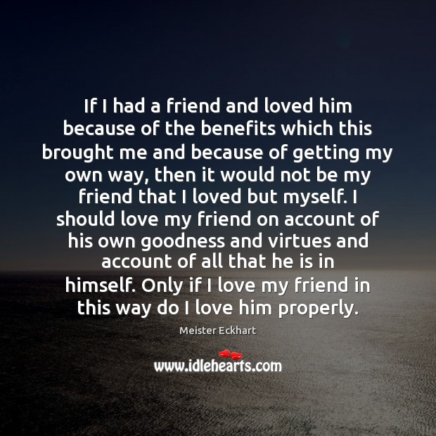 Image, If I had a friend and loved him because of the benefits