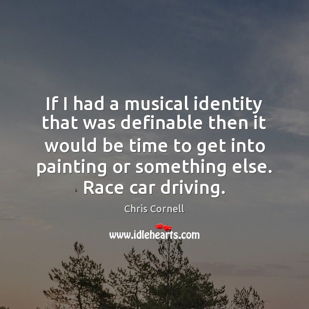 If I had a musical identity that was definable then it would Chris Cornell Picture Quote