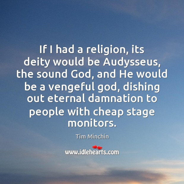 If I had a religion, its deity would be Audysseus, the sound Image