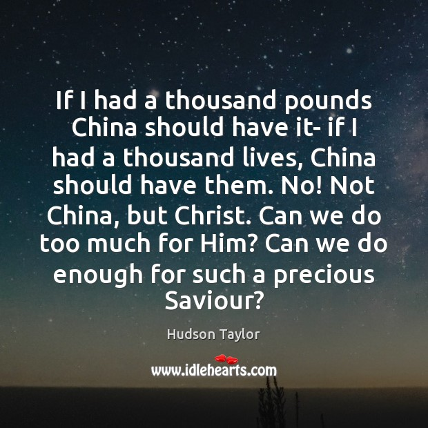 If I had a thousand pounds China should have it- if I Hudson Taylor Picture Quote