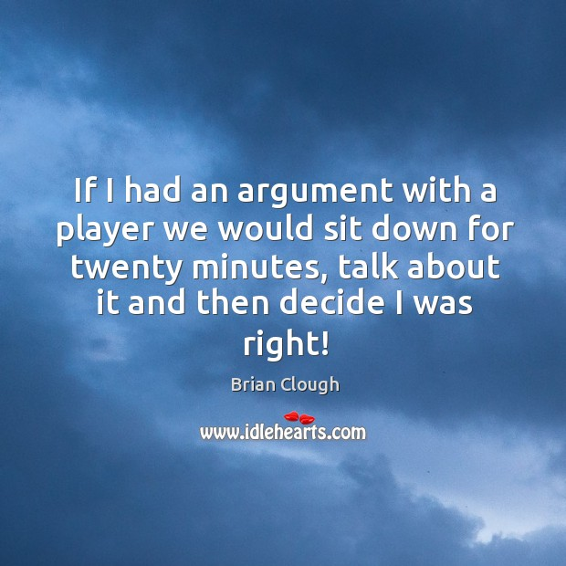 If I had an argument with a player we would sit down Image