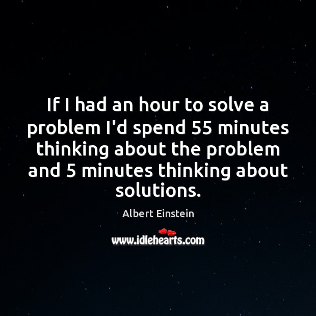 Image, If I had an hour to solve a problem I'd spend 55 minutes