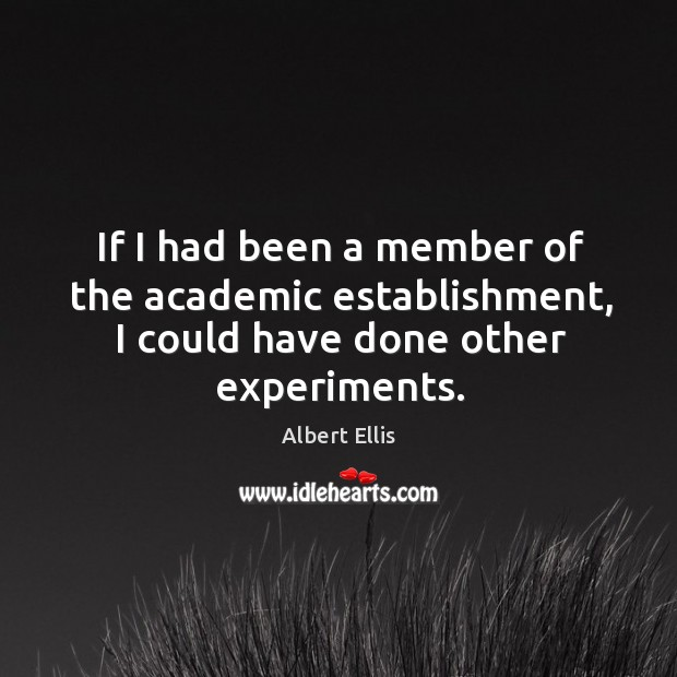 If I had been a member of the academic establishment, I could have done other experiments. Image