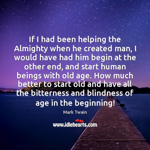 Image, If I had been helping the Almighty when he created man, I