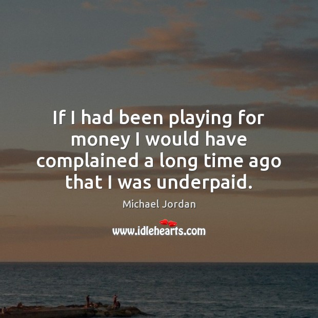 If I had been playing for money I would have complained a Image