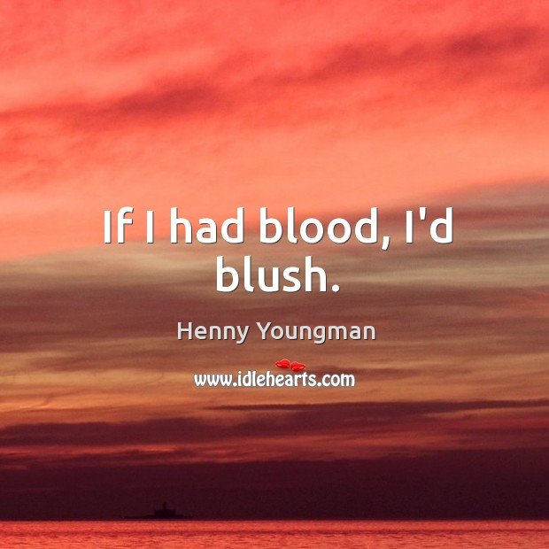 If I had blood, I'd blush. Image