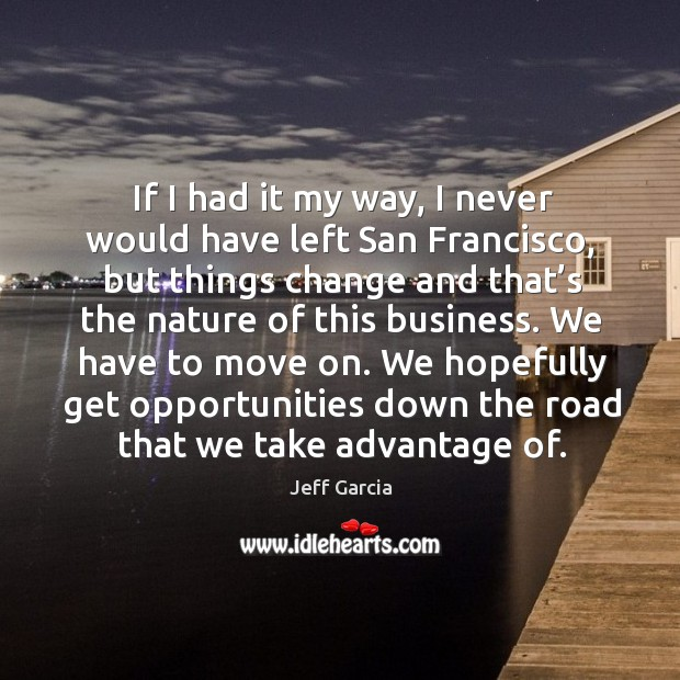 Image, If I had it my way, I never would have left san francisco, but things change and