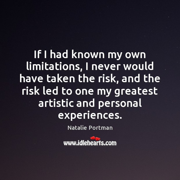 If I had known my own limitations, I never would have taken Natalie Portman Picture Quote