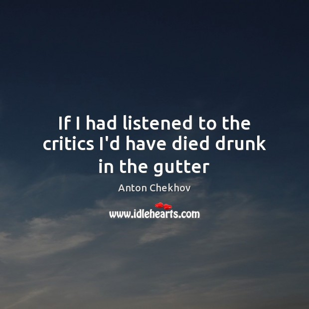 Image, If I had listened to the critics I'd have died drunk in the gutter