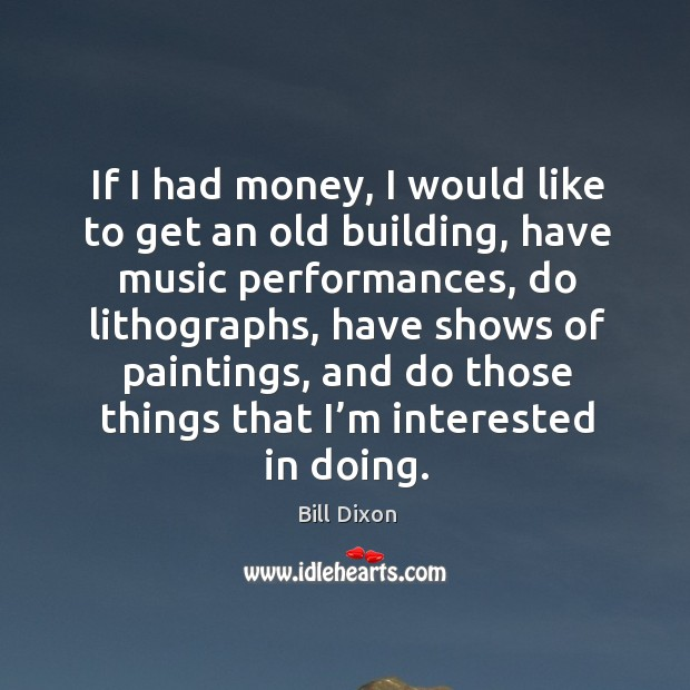 Image, If I had money, I would like to get an old building, have music performances
