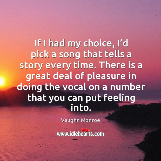 If I had my choice, I'd pick a song that tells a story every time. Image