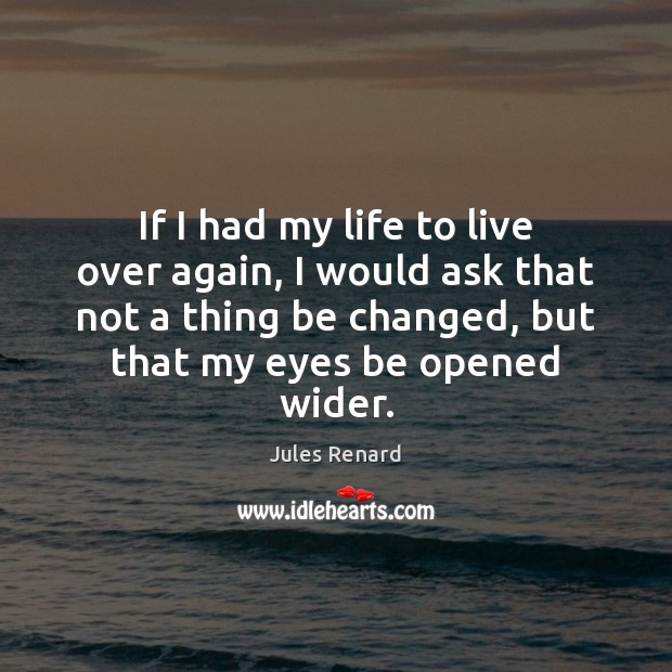 If I had my life to live over again, I would ask Jules Renard Picture Quote