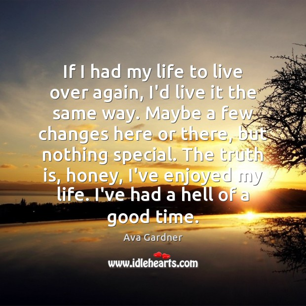 If I had my life to live over again, I'd live it Image