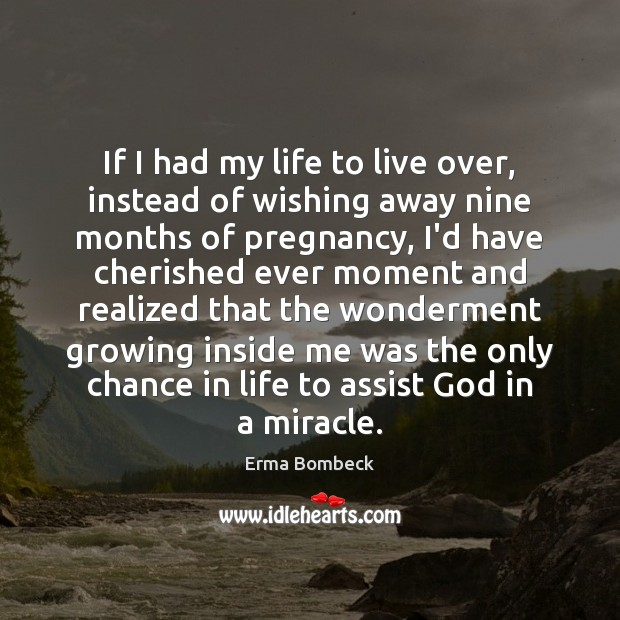 If I had my life to live over, instead of wishing away Erma Bombeck Picture Quote