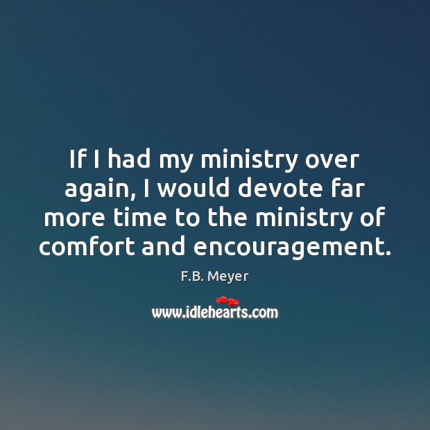 If I had my ministry over again, I would devote far more Image