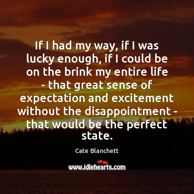 If I had my way, if I was lucky enough, if I Cate Blanchett Picture Quote