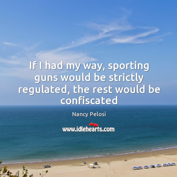 Image, If I had my way, sporting guns would be strictly regulated, the rest would be confiscated