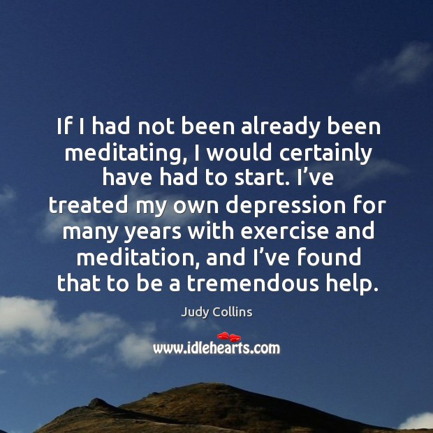 Image, If I had not been already been meditating, I would certainly have had to start.