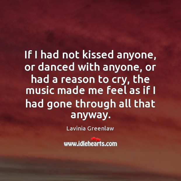 If I had not kissed anyone, or danced with anyone, or had Image