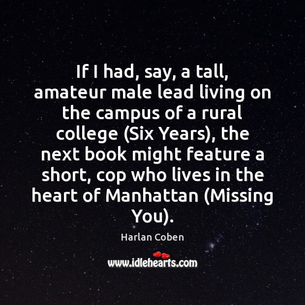 If I had, say, a tall, amateur male lead living on the Missing You Quotes Image