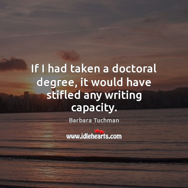 If I had taken a doctoral degree, it would have stifled any writing capacity. Image
