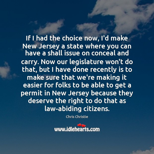 If I had the choice now, I'd make New Jersey a state Chris Christie Picture Quote