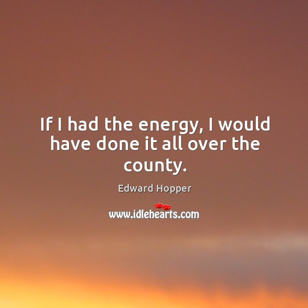 If I had the energy, I would have done it all over the county. Image