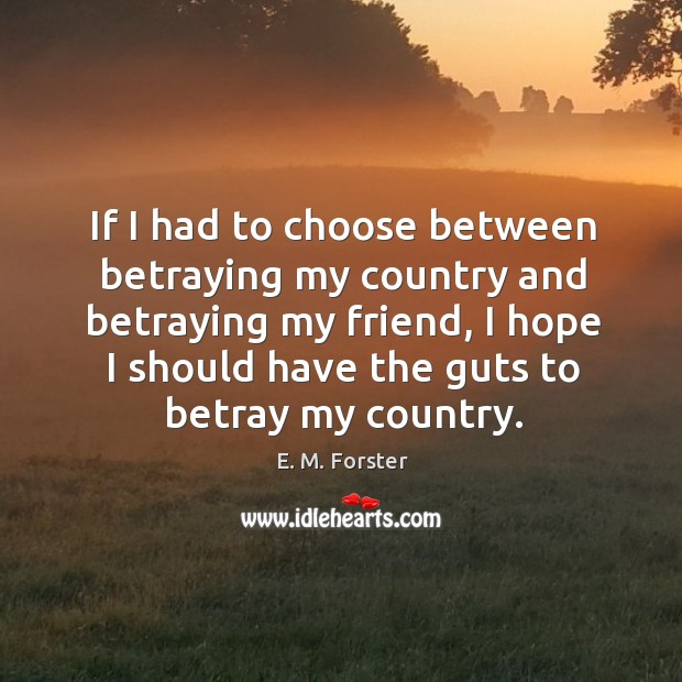If I had to choose between betraying my country and betraying my Image