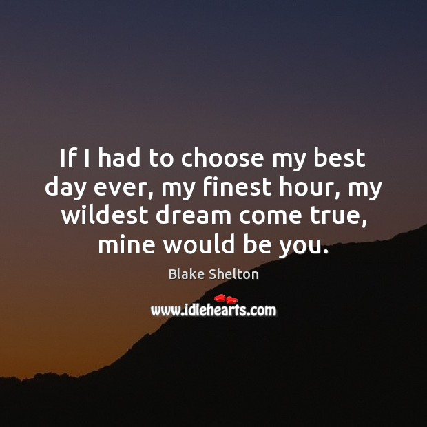 If I had to choose my best day ever, my finest hour, Be You Quotes Image