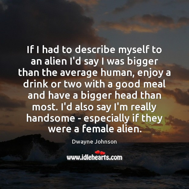 If I had to describe myself to an alien I'd say I Dwayne Johnson Picture Quote