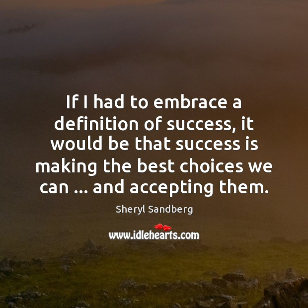 If I had to embrace a definition of success, it would be Success Quotes Image
