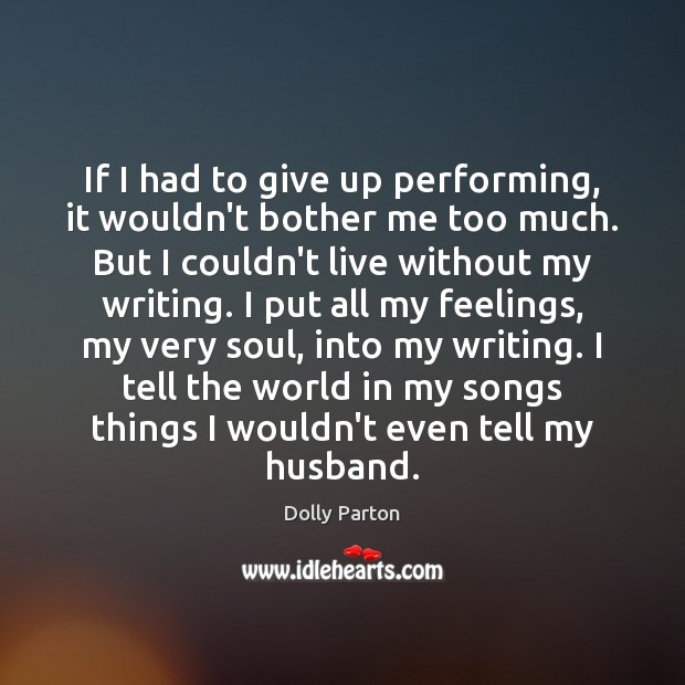 If I had to give up performing, it wouldn't bother me too Dolly Parton Picture Quote