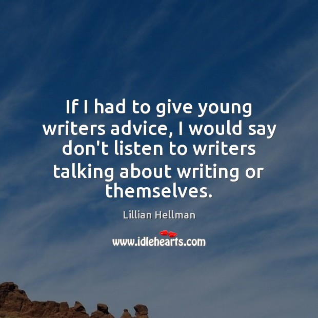 If I had to give young writers advice, I would say don't Lillian Hellman Picture Quote