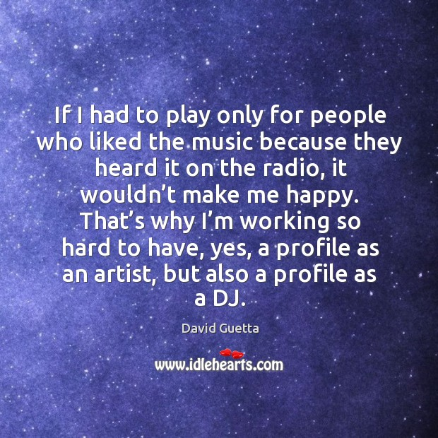 If I had to play only for people who liked the music because they heard it on the radio Image
