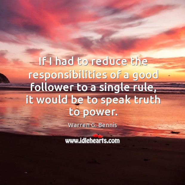 If I had to reduce the responsibilities of a good follower to Warren G. Bennis Picture Quote