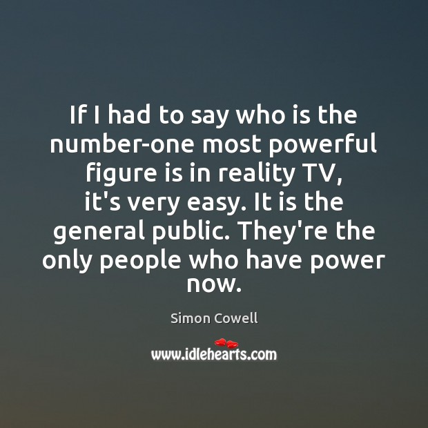 If I had to say who is the number-one most powerful figure Simon Cowell Picture Quote
